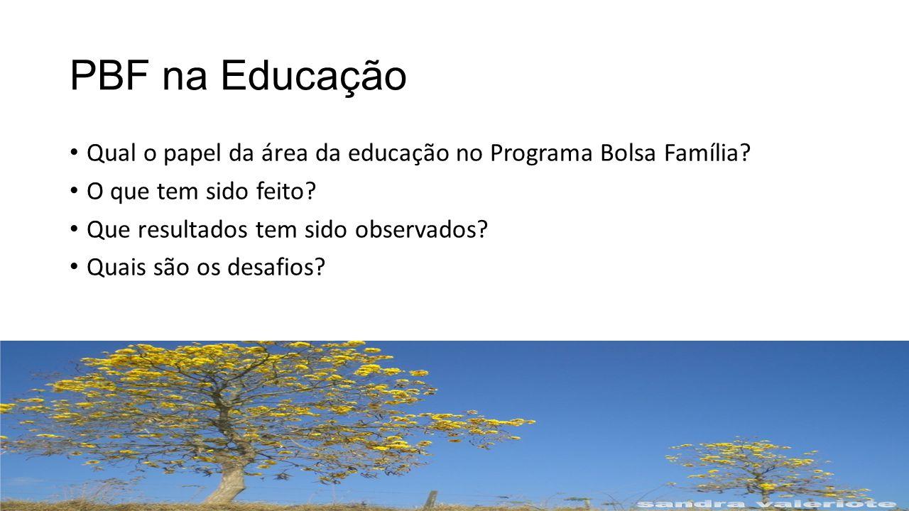 PBF na Educação Qual o papel da área da educação no Programa Bolsa Família O que tem sido feito Que resultados tem sido observados