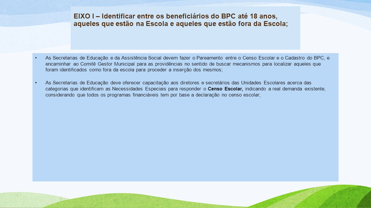 EIXO I – Identificar entre os beneficiários do BPC até 18 anos, aqueles que estão na Escola e aqueles que estão fora da Escola;