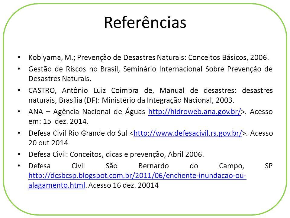 Referências Kobiyama, M.; Prevenção de Desastres Naturais: Conceitos Básicos, 2006.