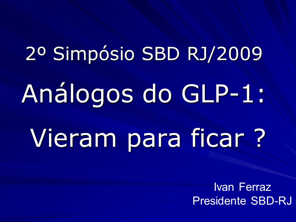 Análogos do GLP-1: Vieram para ficar 2º Simpósio SBD RJ/2009
