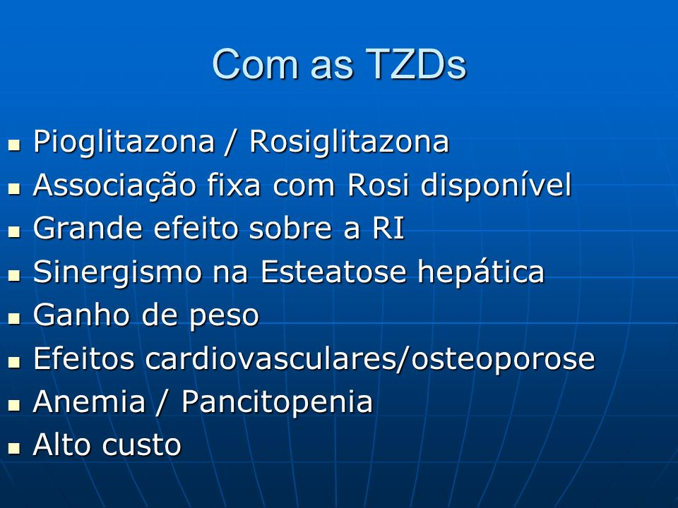 Com as TZDs Pioglitazona / Rosiglitazona