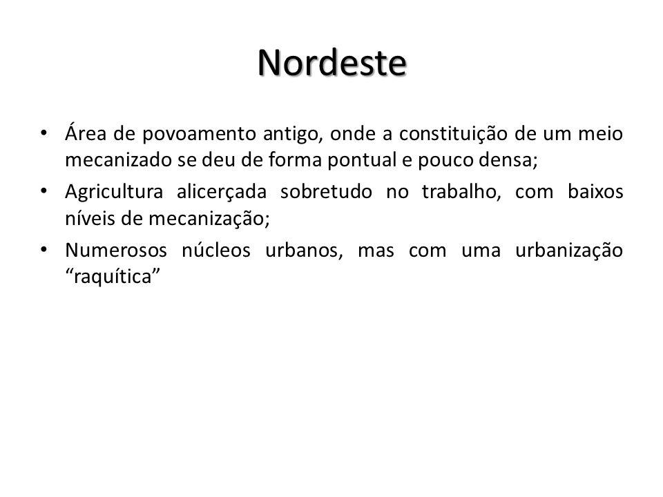 Nordeste Área de povoamento antigo, onde a constituição de um meio mecanizado se deu de forma pontual e pouco densa;