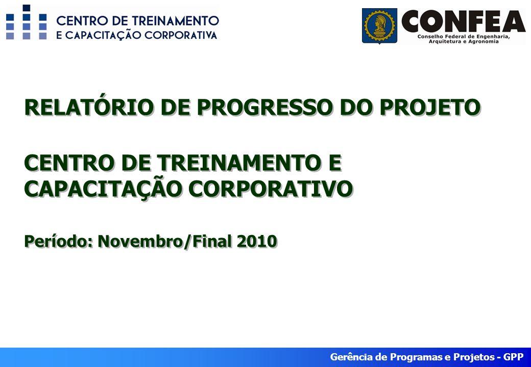 RELATÓRIO DE PROGRESSO DO PROJETO CENTRO DE TREINAMENTO E CAPACITAÇÃO CORPORATIVO Período: Novembro/Final 2010