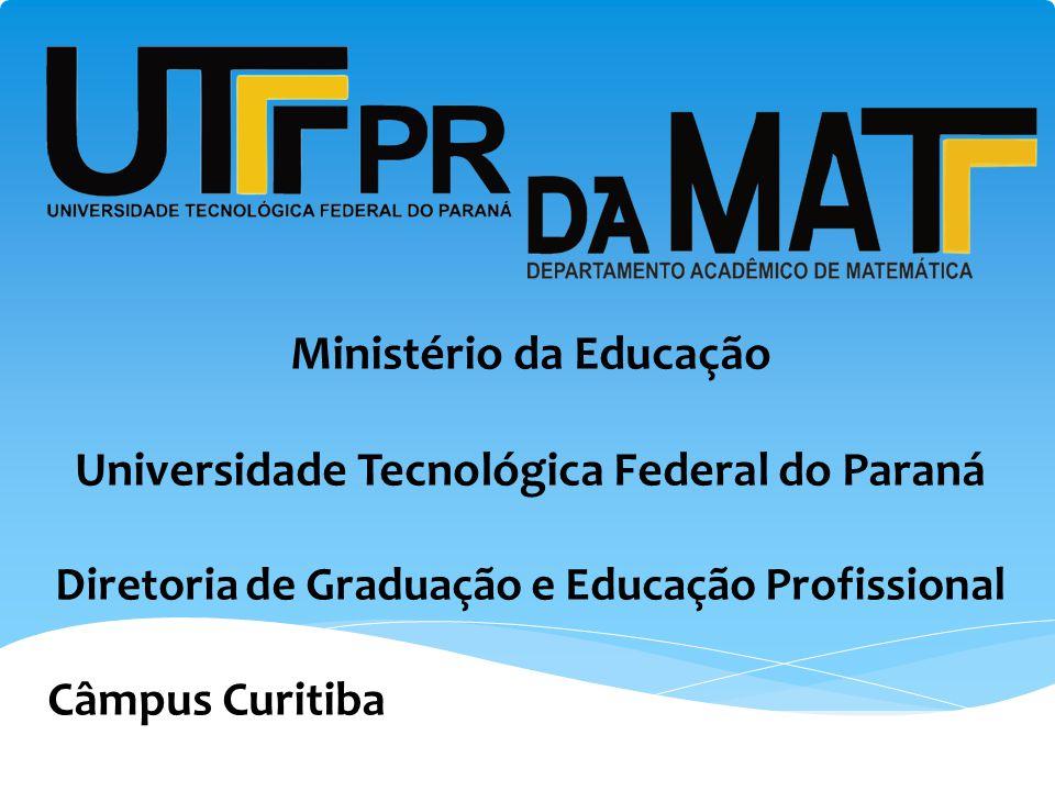 Ministério da Educação Universidade Tecnológica Federal do Paraná Diretoria de Graduação e Educação Profissional Câmpus Curitiba .