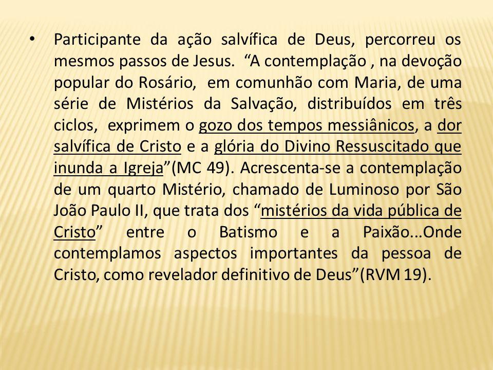 Participante da ação salvífica de Deus, percorreu os mesmos passos de Jesus.