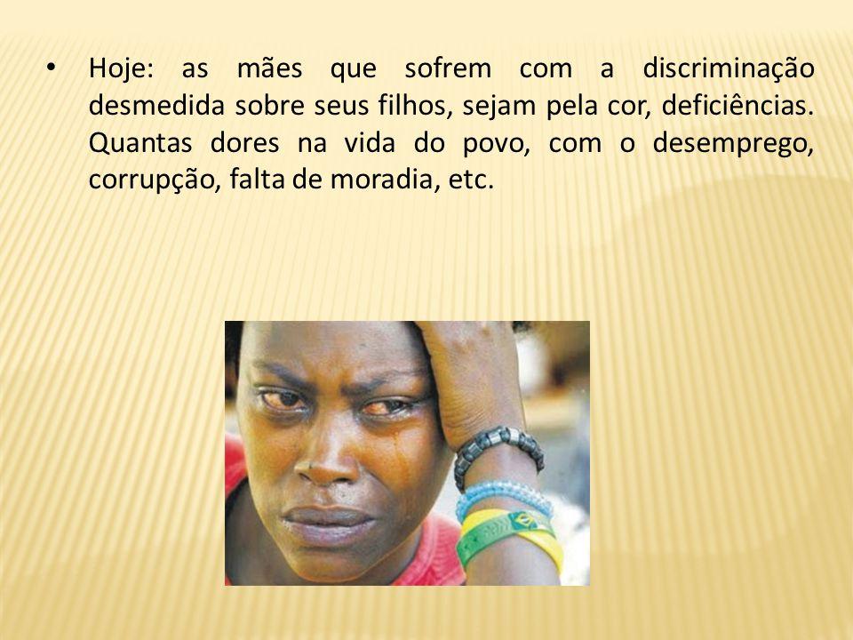 Hoje: as mães que sofrem com a discriminação desmedida sobre seus filhos, sejam pela cor, deficiências.