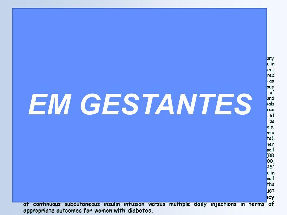 EM GESTANTES 1: Cochrane Database Syst Rev. 2007 Jul 18;(3):CD005542. Links.