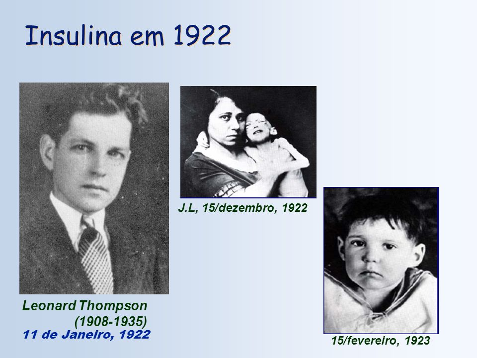 Insulina em 1922 Leonard Thompson (1908-1935) J.L, 15/dezembro, 1922