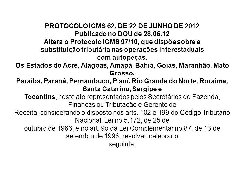 PROTOCOLO ICMS 62, DE 22 DE JUNHO DE 2012 Publicado no DOU de 28.06.12