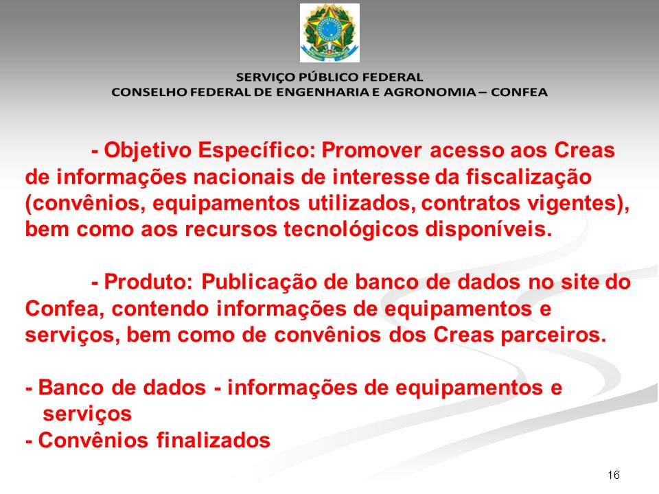 - Objetivo Específico: Promover acesso aos Creas de informações nacionais de interesse da fiscalização (convênios, equipamentos utilizados, contratos vigentes), bem como aos recursos tecnológicos disponíveis.
