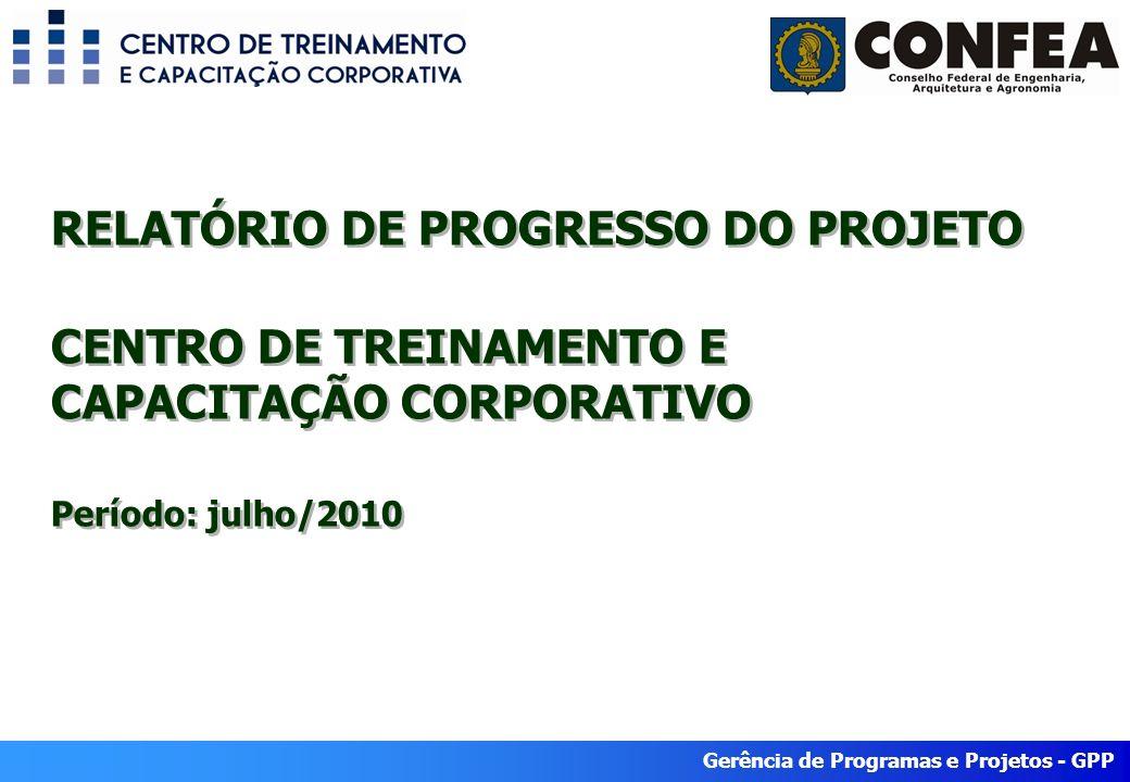 RELATÓRIO DE PROGRESSO DO PROJETO CENTRO DE TREINAMENTO E CAPACITAÇÃO CORPORATIVO Período: julho/2010
