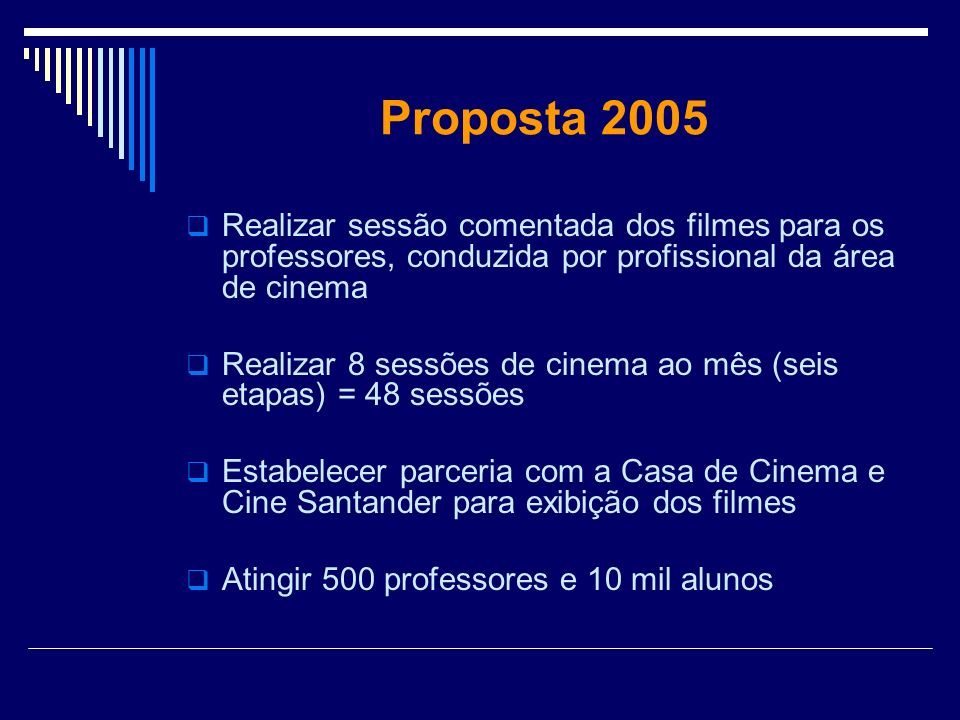 Proposta 2005Realizar sessão comentada dos filmes para os professores, conduzida por profissional da área de cinema.