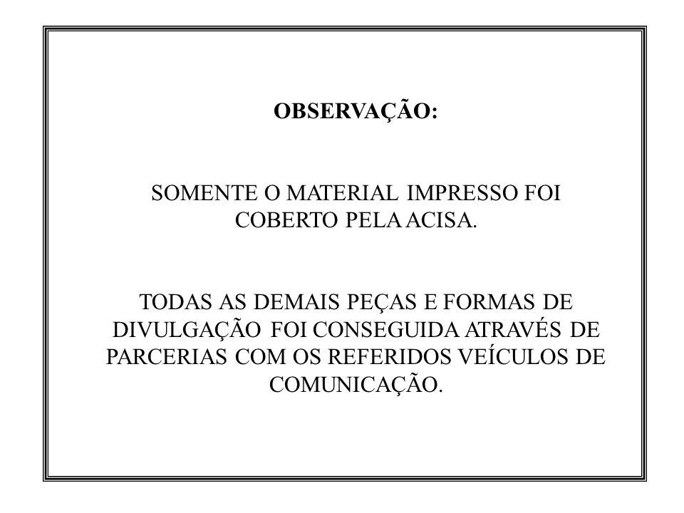 SOMENTE O MATERIAL IMPRESSO FOI COBERTO PELA ACISA.