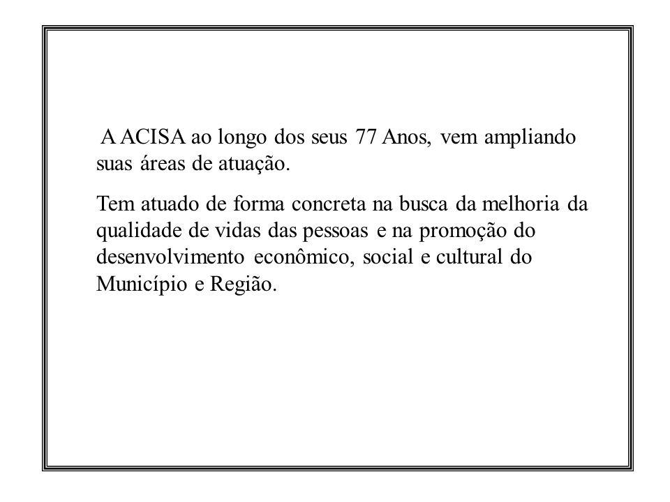 A ACISA ao longo dos seus 77 Anos, vem ampliando suas áreas de atuação.