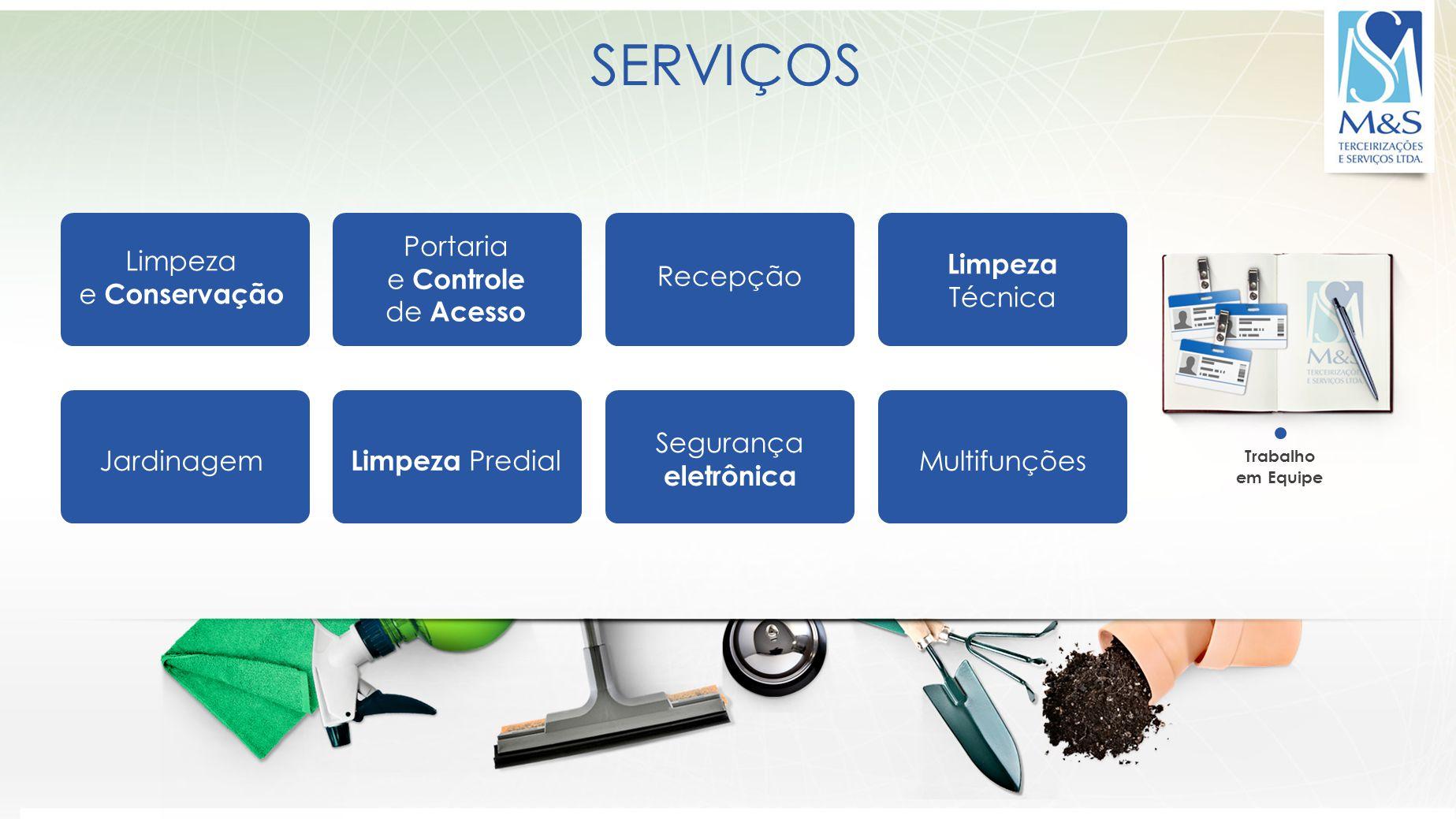 SERVIÇOS Portaria e Controle de Acesso Limpeza e Conservação