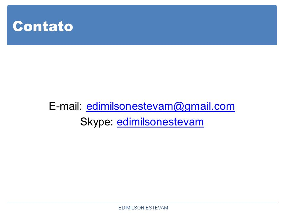 Contato E-mail: edimilsonestevam@gmail.com Skype: edimilsonestevam