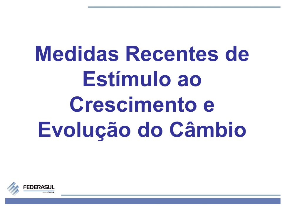 Medidas Recentes de Estímulo ao Crescimento e Evolução do Câmbio