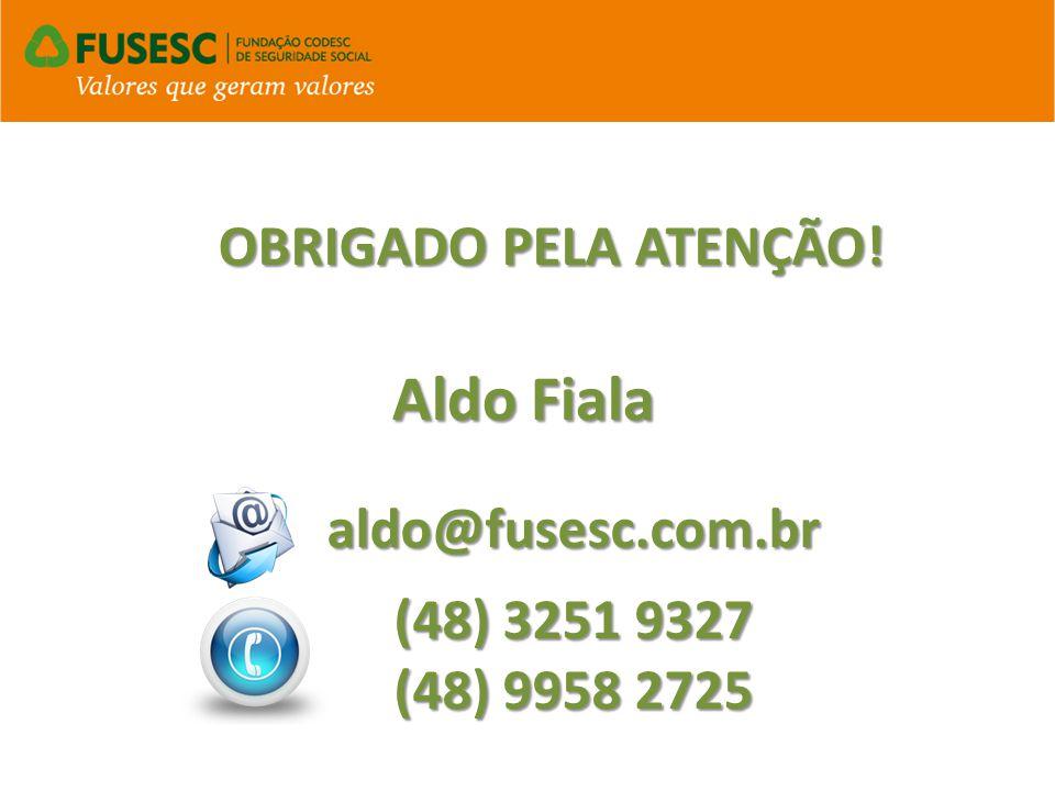 Aldo Fiala OBRIGADO PELA ATENÇÃO! aldo@fusesc.com.br (48) 3251 9327
