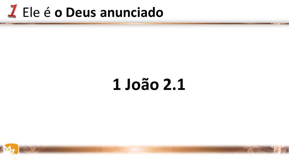 1 João 2.1 Ele é o Deus anunciado
