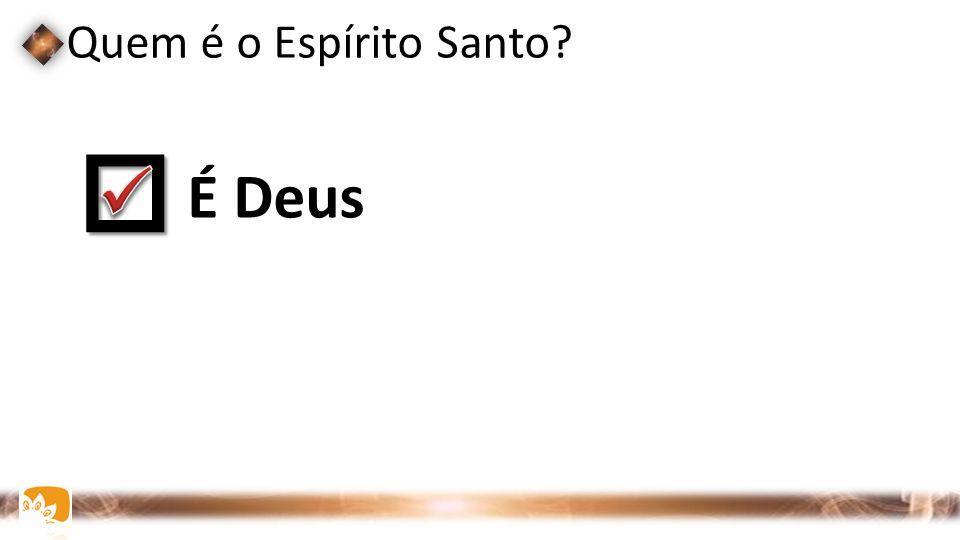   É Deus Quem é o Espírito Santo FIGURAS: