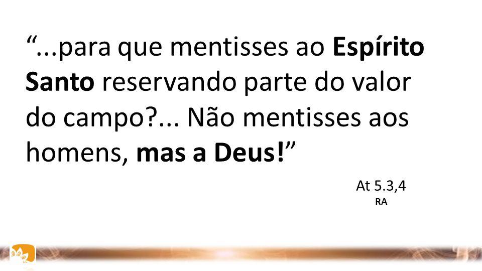 ...para que mentisses ao Espírito Santo reservando parte do valor do campo ... Não mentisses aos homens, mas a Deus!