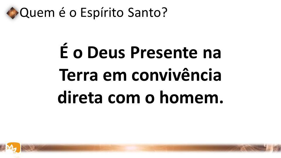 É o Deus Presente na Terra em convivência direta com o homem.