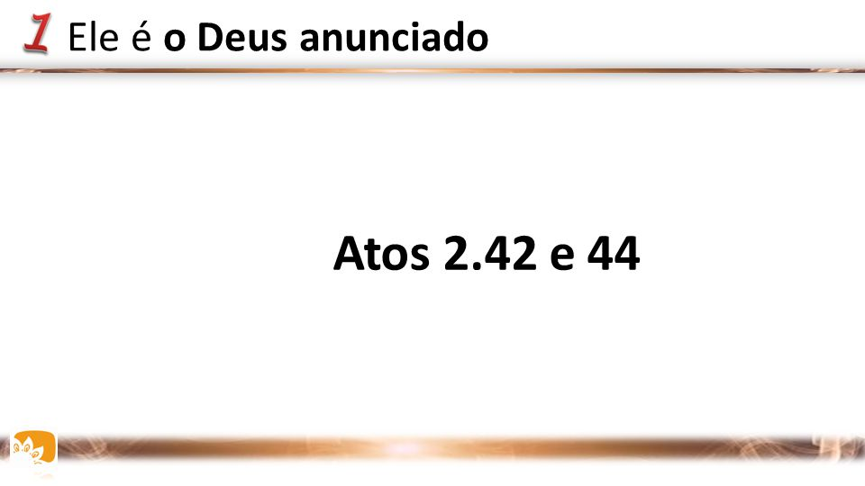 Ele é o Deus anunciado Atos 2.42 e 44