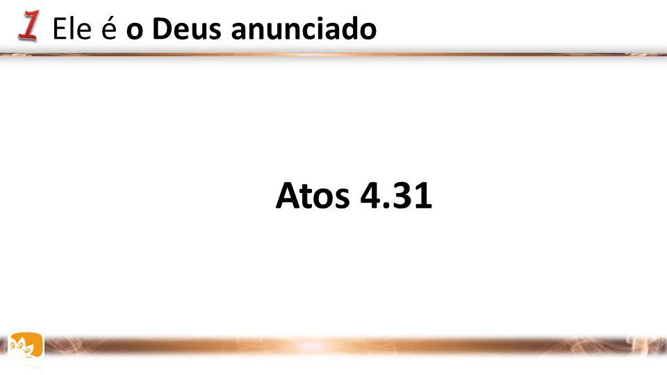 Ele é o Deus anunciado Atos 4.31