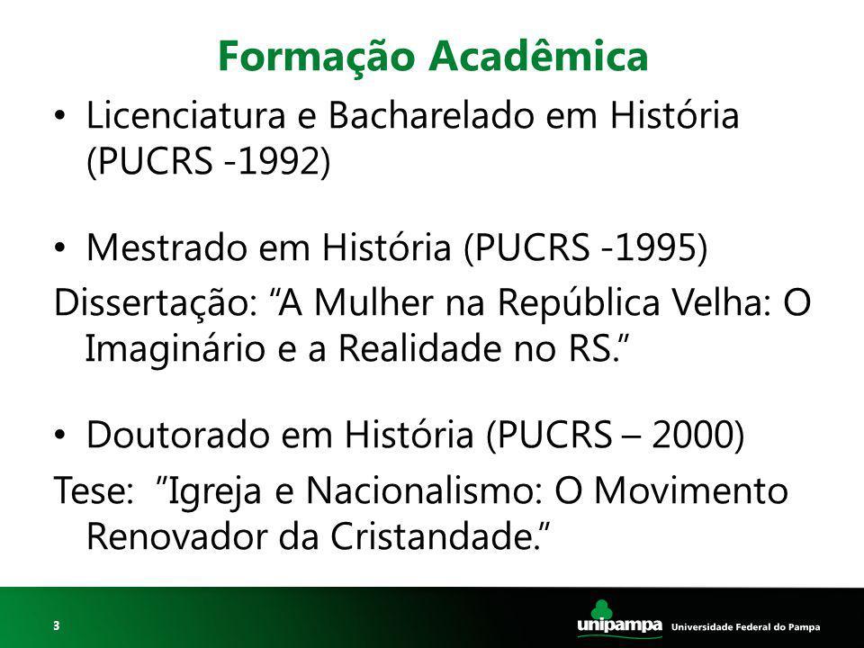 Formação Acadêmica Licenciatura e Bacharelado em História (PUCRS -1992) Mestrado em História (PUCRS -1995)