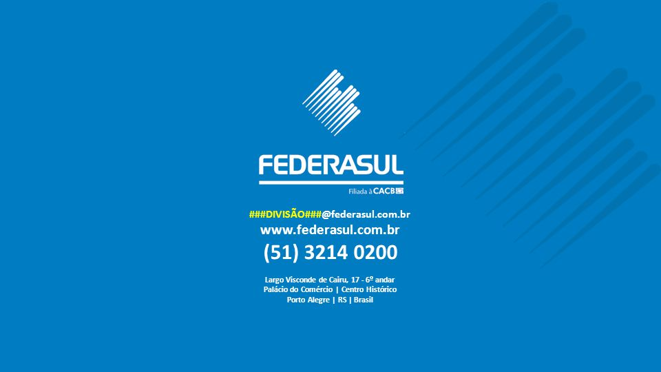 (51) 3214 0200 www.federasul.com.br ###DIVISÃO###@federasul.com.br