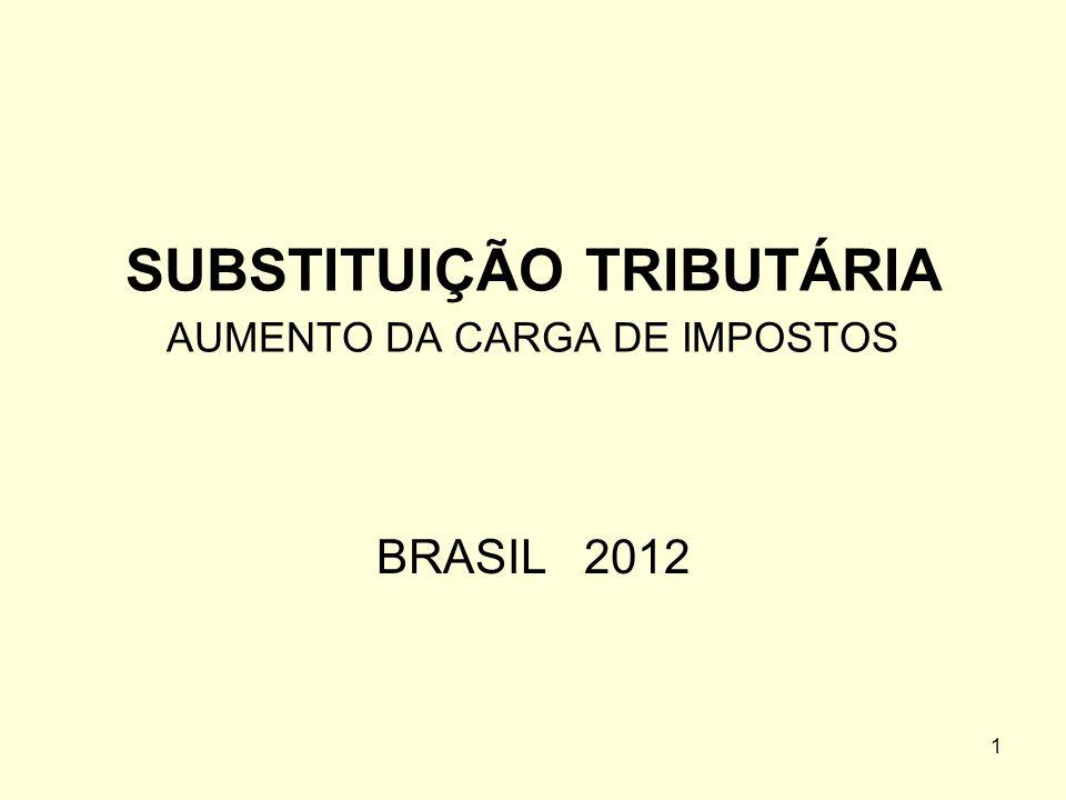SUBSTITUIÇÃO TRIBUTÁRIA AUMENTO DA CARGA DE IMPOSTOS