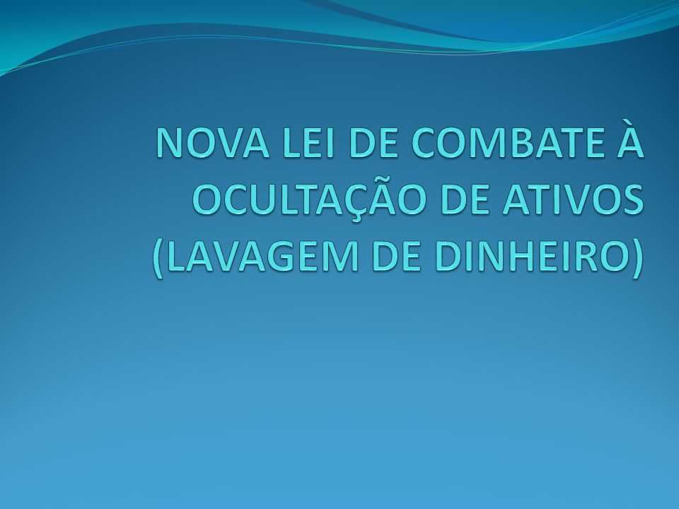 NOVA LEI DE COMBATE À OCULTAÇÃO DE ATIVOS (LAVAGEM DE DINHEIRO)