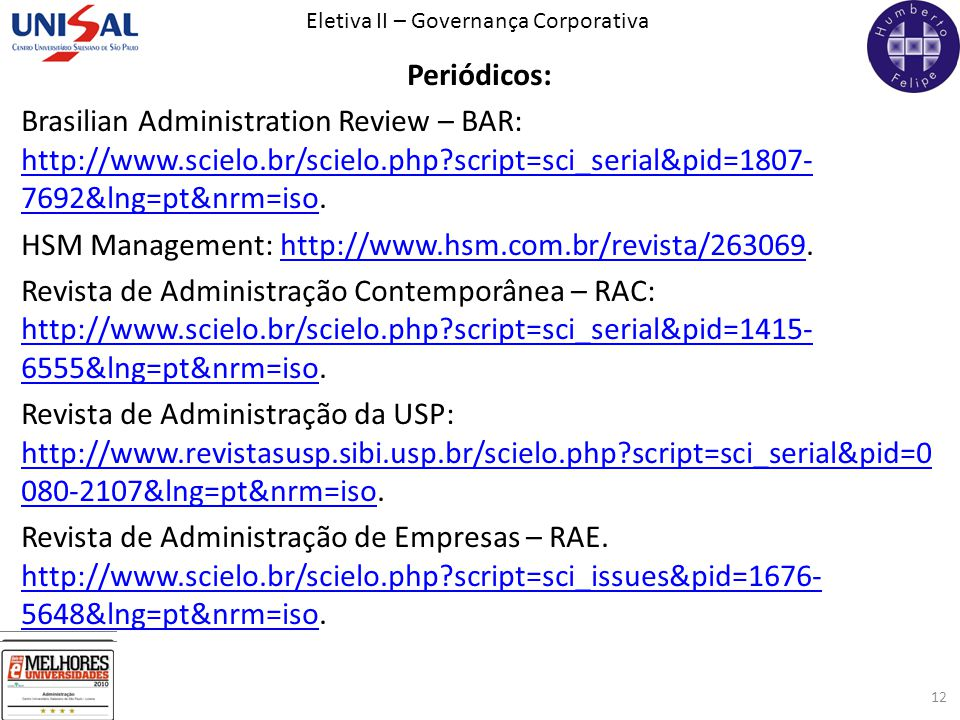 Periódicos: Brasilian Administration Review – BAR: http://www.scielo.br/scielo.php script=sci_serial&pid=1807- 7692&lng=pt&nrm=iso.