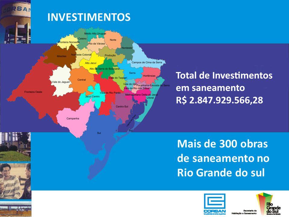 INVESTIMENTOS Mais de 300 obras de saneamento no Rio Grande do sul