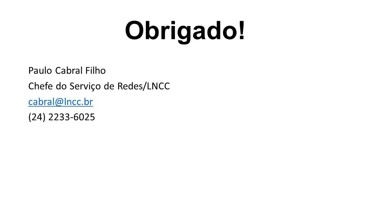 Obrigado! Paulo Cabral Filho Chefe do Serviço de Redes/LNCC cabral@lncc.br (24) 2233-6025