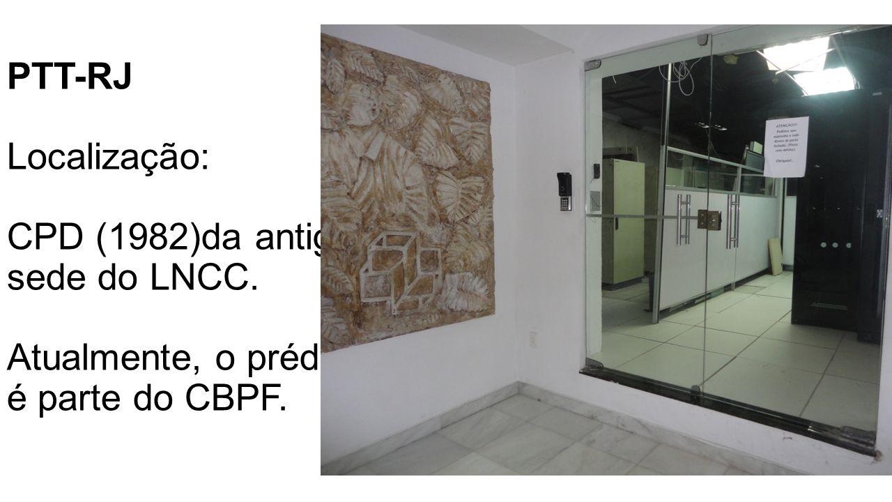 PTT-RJ Localização: CPD (1982)da antiga sede do LNCC