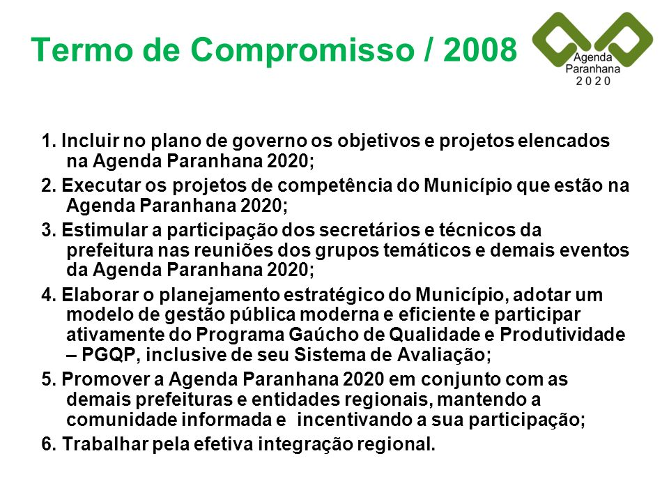 Termo de Compromisso / 2008 1. Incluir no plano de governo os objetivos e projetos elencados na Agenda Paranhana 2020;