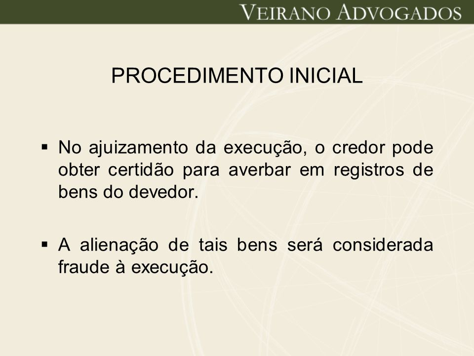 PROCEDIMENTO INICIAL No ajuizamento da execução, o credor pode obter certidão para averbar em registros de bens do devedor.