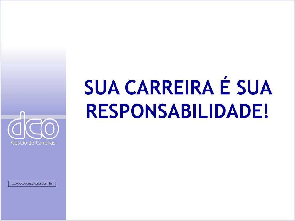 SUA CARREIRA É SUA RESPONSABILIDADE!
