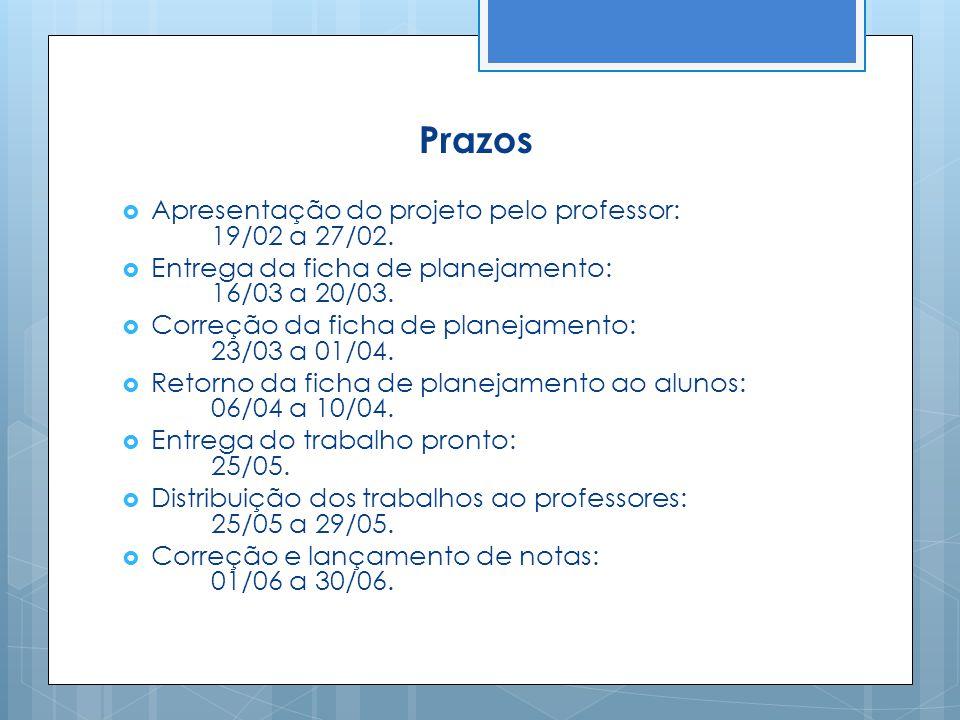 Prazos Apresentação do projeto pelo professor: 19/02 a 27/02.