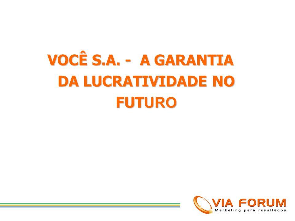VOCÊ S.A. - A GARANTIA DA LUCRATIVIDADE NO FUTURO