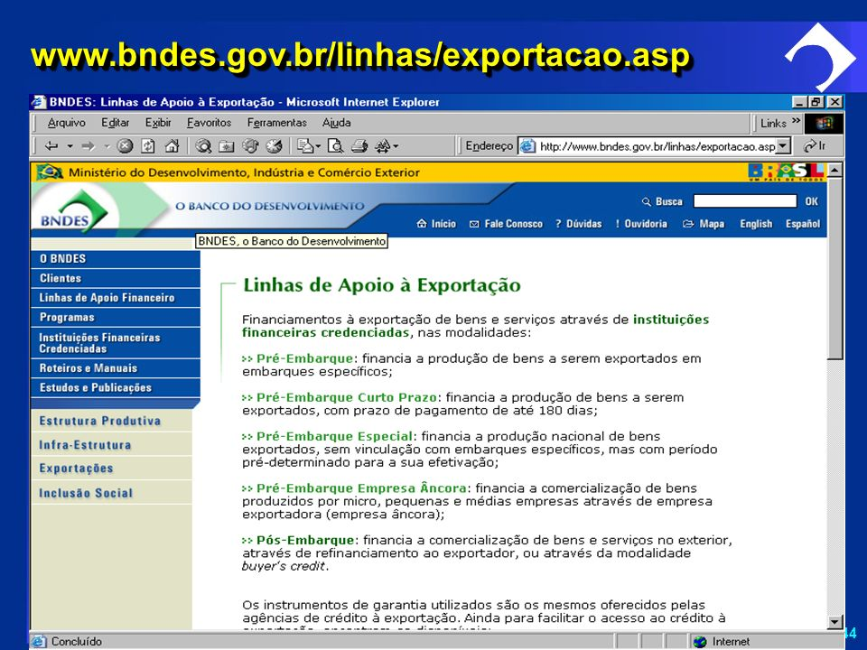 www.bndes.gov.br/linhas/exportacao.aspO Pós-embarque é o financiamento à comercialização de bens e serviços.