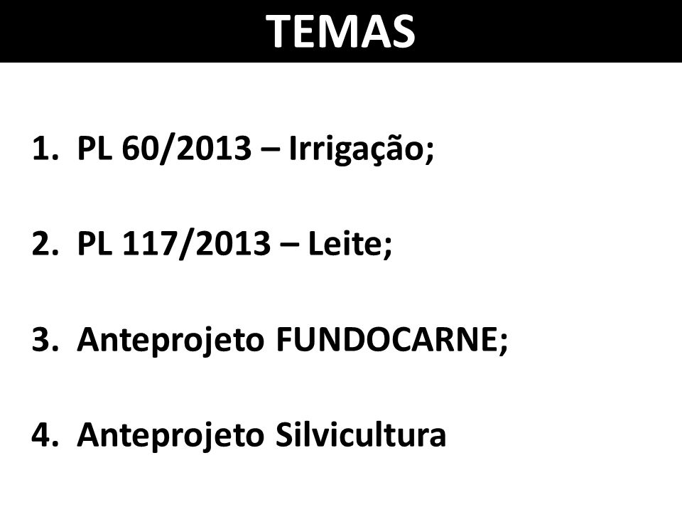 TEMAS PL 60/2013 – Irrigação; PL 117/2013 – Leite;