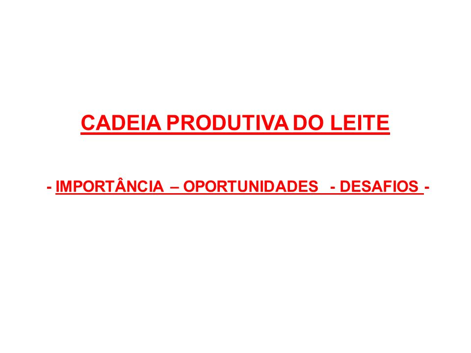 CADEIA PRODUTIVA DO LEITE - IMPORTÂNCIA – OPORTUNIDADES - DESAFIOS -