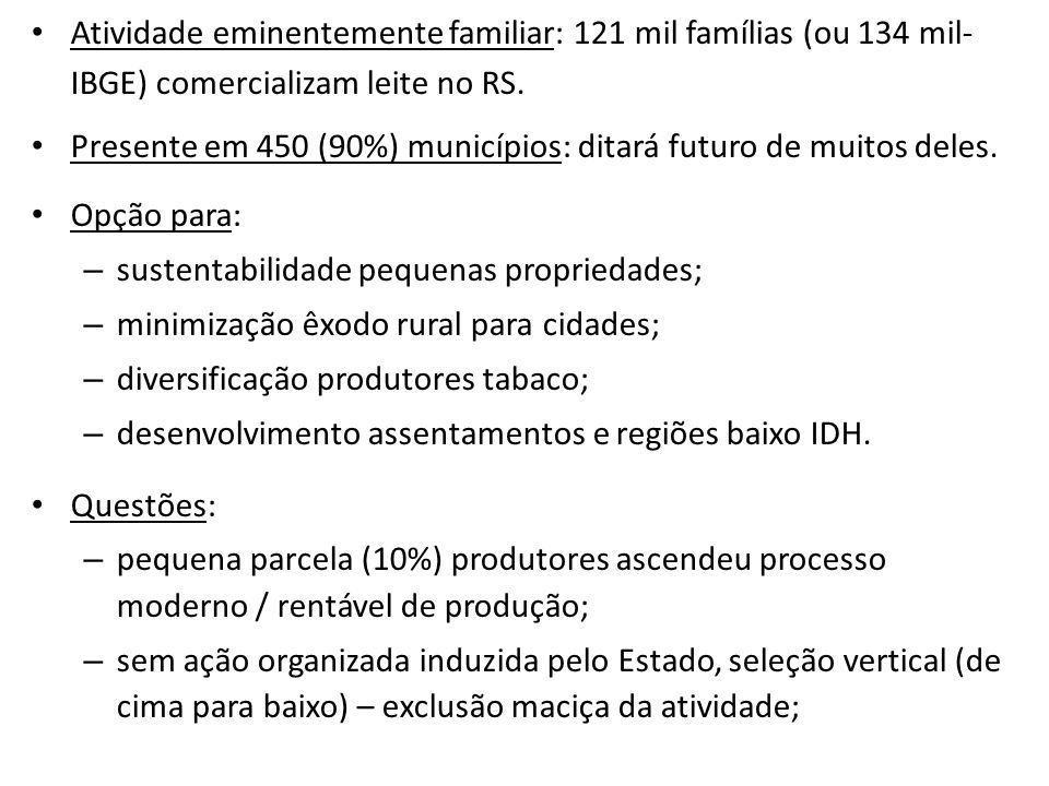 Atividade eminentemente familiar: 121 mil famílias (ou 134 mil- IBGE) comercializam leite no RS.