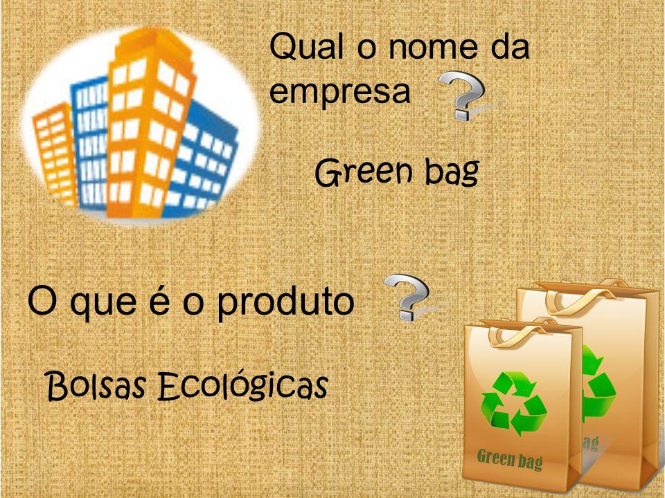 O que é o produto Qual o nome da empresa Green bag Bolsas Ecológicas