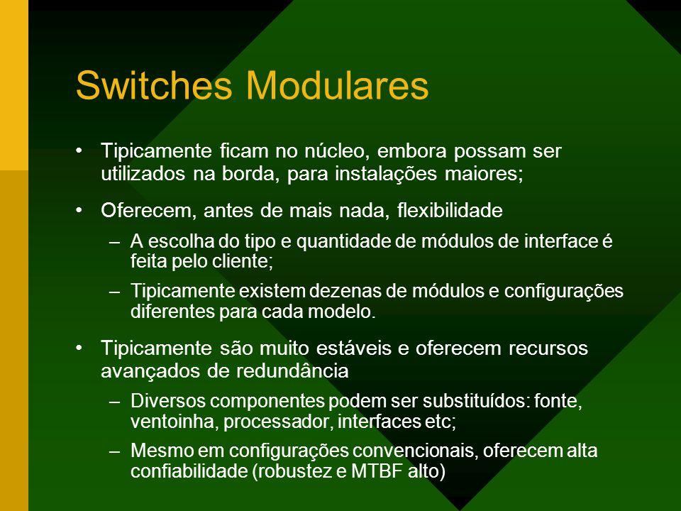 Switches Modulares Tipicamente ficam no núcleo, embora possam ser utilizados na borda, para instalações maiores;