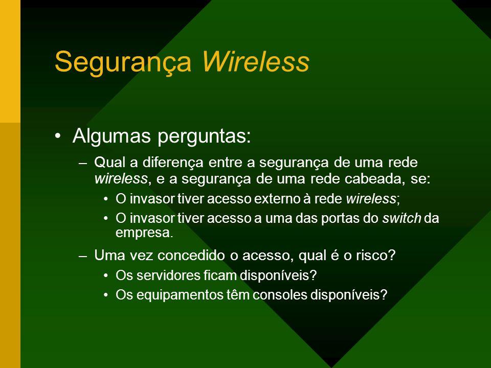 Segurança Wireless Algumas perguntas: