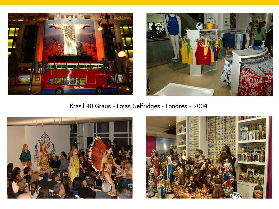 Brasil 40 Graus - Lojas Selfridges - Londres - 2004