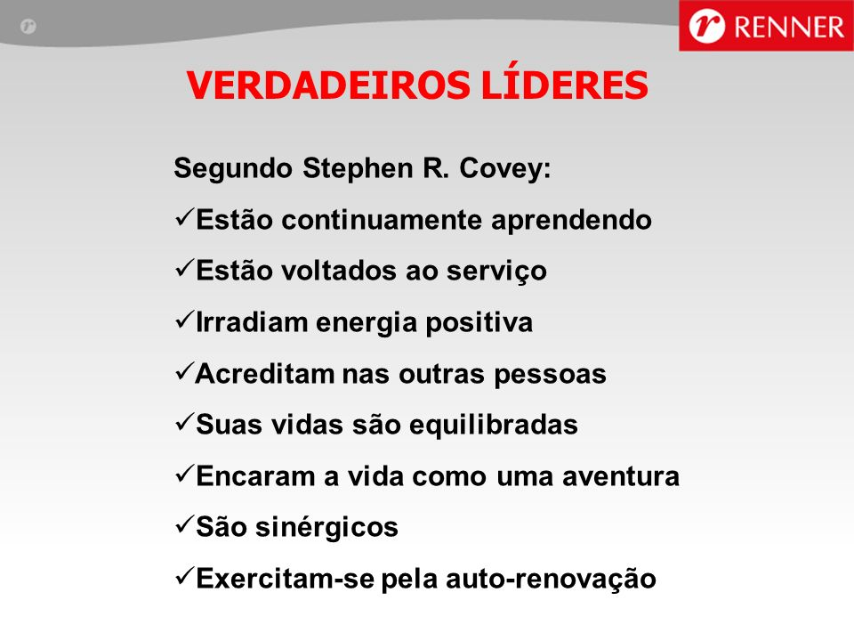 VERDADEIROS LÍDERES Segundo Stephen R. Covey: